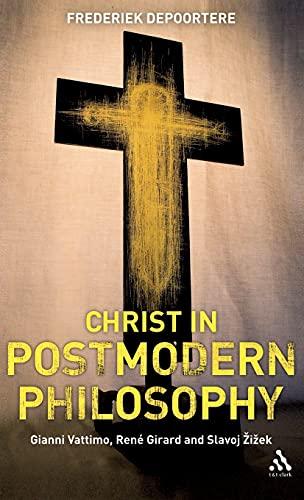 9780567033314: Christ in Postmodern Philosophy: Gianni Vattimo, Rene Girard, and Slavoj Zizek