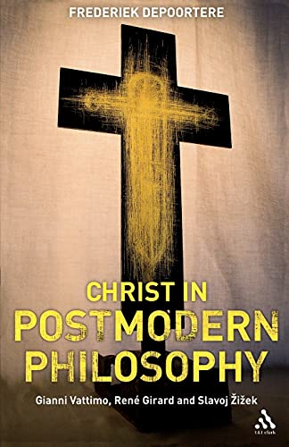 9780567033321: Christ in Postmodern Philosophy: Gianni Vattimo, Rene Girard, and Slavoj Zizek