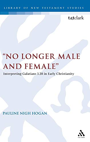 "No Longer Male and Female"": Interpreting Galatians 3:28 in Early Christianity (The Library of ..."