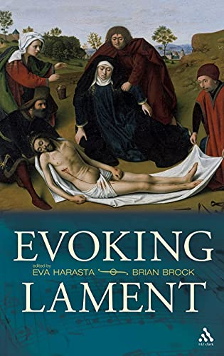 Evoking Lament: A Theological Discussion: Harasta, Eva; Brock, Brian