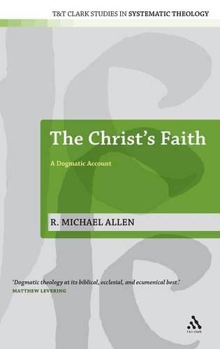9780567033994: The Christ's Faith: A Dogmatic Account (T&T Clark Studies in Systematic Theology)