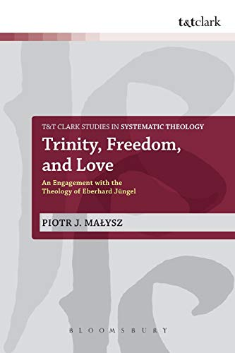 9780567039712: Trinity, Freedom and Love: An Engagement with the Theology of Eberhard Jüngel (T&T Clark Studies in Systematic Theology)