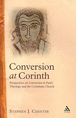 9780567040534: Conversion at Corinth: Perspectives on Conversion in Paul's Theology and the Corinthian Church (Studies of the New Testament and Its World)