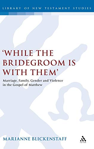 9780567041128: 'While the Bridegroom is with them': Marriage, Family, Gender and Violence in the Gospel of Matthew (The Library of New Testament Studies)