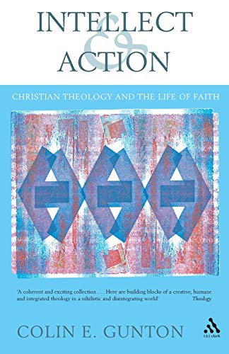9780567043511: Intellect and Action: Elucidations on Christian Theology and the Life of Faith (Academic Paperback)