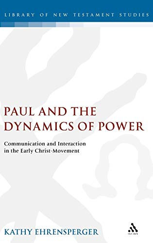 9780567043740: Paul and the Dynamics of Power: Communication and Interaction in the Early Christ-Movement (The Library of New Testament Studies)