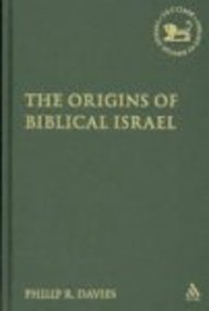 The Origins of Biblical Israel (Library of Hebrew Bible/Old Testament Studies) (Library Hebrew Bible/Old Testament Studies) (0567043819) by Philip R. Davies
