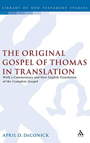9780567043825: The Original Gospel of Thomas in Translation: With a Commentary and New English Translation of the Complete Gospel (The Library of New Testament Studies)