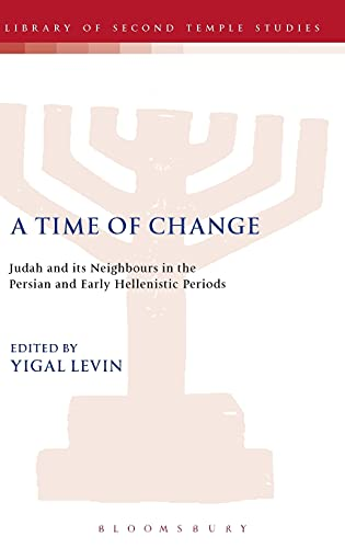 9780567045522: A Time of Change: Judah and Its Neighbours in the Persian and Early Hellenistic Periods (The Library of Second Temple Studies)