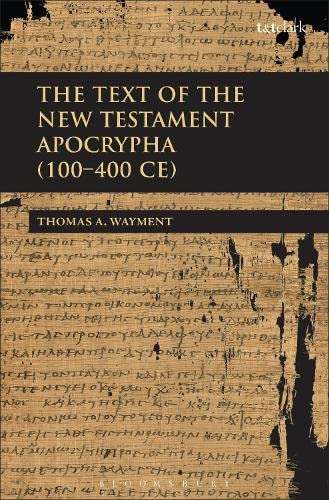 9780567047618: The Text of the New Testament Apocrypha (100 - 400 CE)