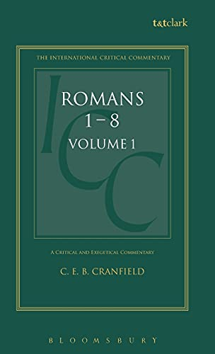 A Critical and Exegetical Commentary on the Epistle to the Romans: Introduction and Commentary on Romans I-VIII, Vol. 1 (Intl Critical Commentary) (0567050408) by C. E. B. Cranfield