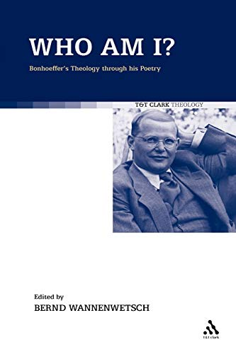 9780567067838: Who am I?: Bonhoeffer's Theology through his Poetry