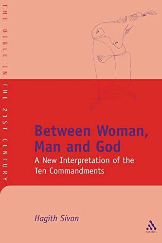 Between Woman, Man and God A New Interpretation of the Ten Commandments