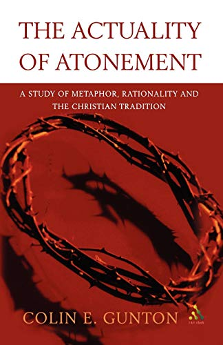 9780567080905: The Actuality of Atonement: A Study of Metaphor, Rationality and the Christian Tradition