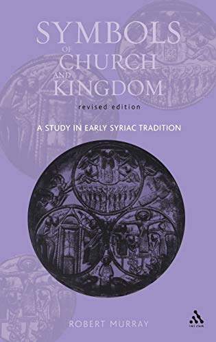 9780567081575: Symbols Of Church And Kingdom: A Study In Early Syriac Tradition