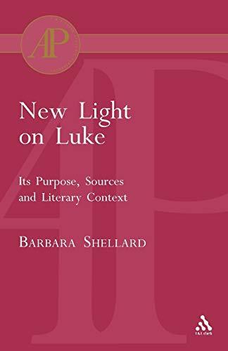 New Light on Luke: Its Purpose, Sources, and Literary Context (Academic Paperback): Shellard, ...