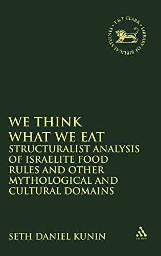 9780567081773: We think What We Eat: Structuralist Analysis of Israelite Food Rules and other Mythological and Cultural Domains (The Library of Hebrew Bible/Old Testament Studies)
