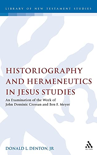 9780567082039: Historiography and Hermeneutics in Jesus Studies: An Examinaiton of the Work of John Dominic Crossan and Ben F. Meyer (The Library of New Testament Studies)