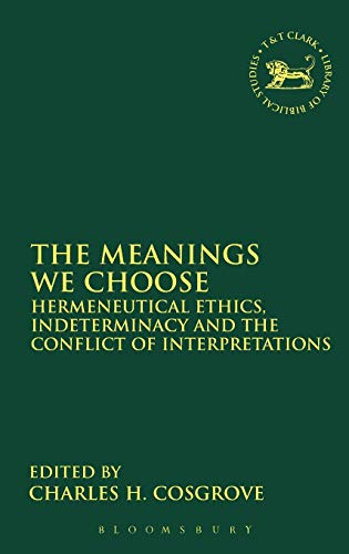 9780567082169: The Meanings We Choose: Hermeneutical Ethics, Indeterminancy And The Conflict Of Interpretations (Journal for the Study of the Old Testament Supplement Series)