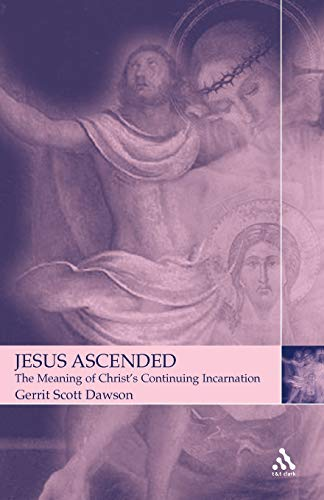 9780567082213: Jesus Ascended: The Meaning of Christ's Continuing Incarnation