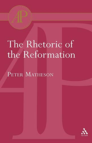 Rhetoric of the Reformation (Academic Paperback) (0567082385) by Matheson, Peter