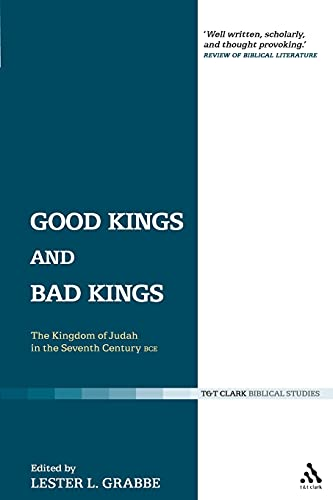 9780567082725: Good Kings and Bad Kings: The Kingdom of Judah in the Seventh Century BCE (The Library of Hebrew Bible/Old Testament Studies)