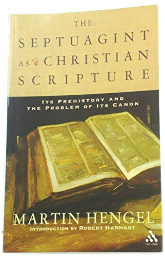 9780567082879: Septuagint As Christian Scripture: Its Prehistory and the Problem of Its Canon