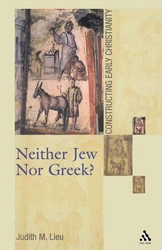 Neither Jew Nor Greek?: Constructing Early Christianity (Academic Paperback): Lieu, Judith