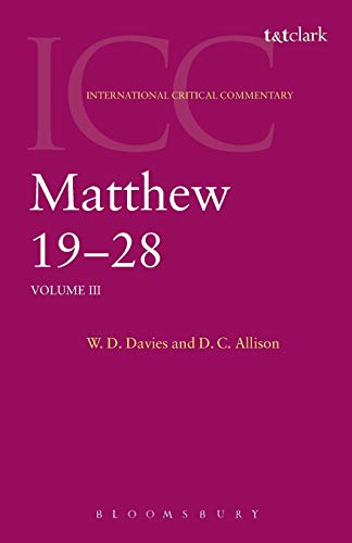 Matthew 19-28: Volume 3 (International Critical Commentary): Davies, W. D.; Allison Jr., Dale C.