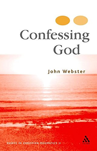 Confessing God: Essays in Christian Dogmatics II: Webster, John