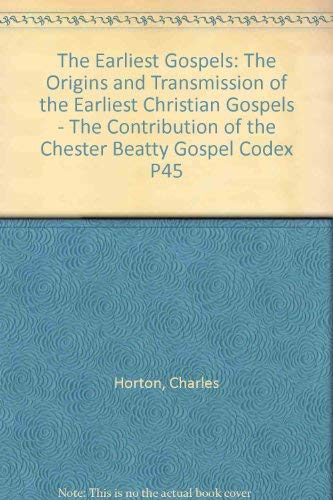 9780567083890: Earliest Gospels: The Origins and Transmission of the Earliest Christian Gospels; The Contribution of the Chester Beatty Gospel Codex P45