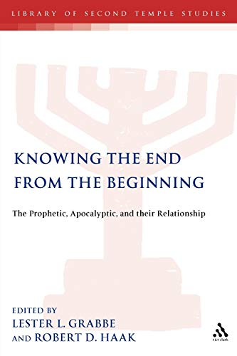 9780567084620: Knowing the End from the Beginning: The Prophetic, the Apocalyptic and Their Relationship (Journal for the Study of the Pseudepigrapha Supplement)