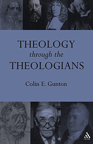 Theology Through the Theologians: Selected Essays 1972-1995 (056708471X) by Colin E. Gunton