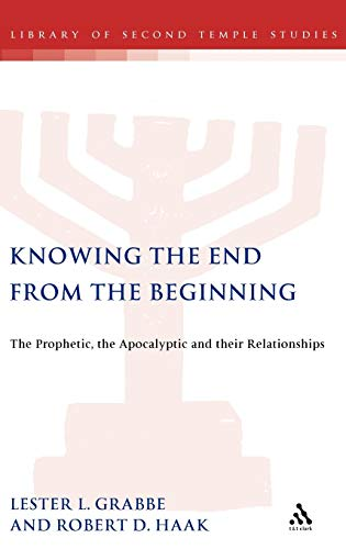 9780567084729: Knowing the End from the Beginning: The Prophetic, Apocalyptic, and Their Relationship (Journal for the Study of the Pseudepigrapha)