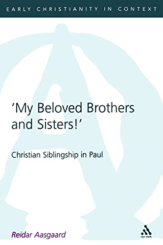 My Beloved Brothers and Sisters Christian Siblingship in Paul Library of New Testament Studies: ...