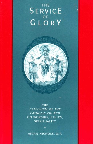 9780567085559: The Service of Glory: The Catechism of the Catholic Church on Worship, Ethics, Spirituality