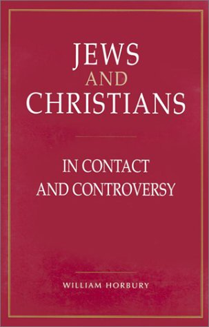 Jews and Christians: In Contact and Controversy: William Horbury