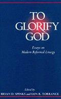 9780567086068: To Glorify God: Essays on Modern Reformed Liturgy