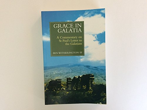 Grace in Galatia: A Commentary on St Paul's Letter to the Galatians: Ben Witherington III