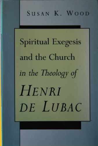 Spiritual Exegesis And The Church In The Theology Of Henri De Lubac: Wood, Susan K