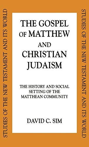 The Gospel of Matthew and Christian Judaism: The History and Social Setting of the Matthean ...