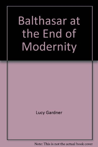 Balthasar at the End of Modernity (0567086712) by Gardner, Lucy; Moss, David; Quash, Ben