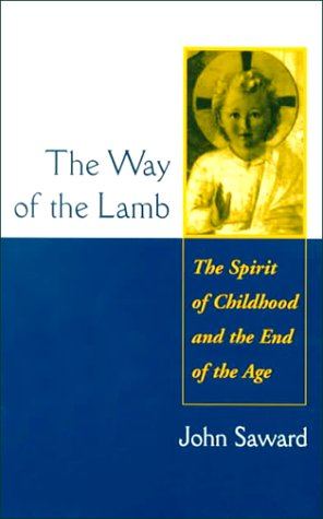 The Way of the Lamb: The Spirit of Childhood and the End of the Age: Saward, John