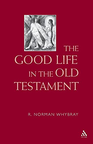 The Good Life in the Old Testament (Paperback): R. N. Whybray