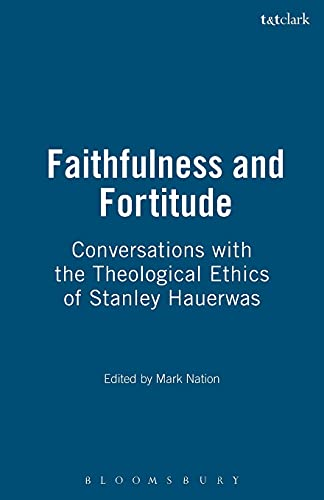 9780567087386: Faithfulness and Fortitude: Conversations with the Theological Ethics of Stanley Hauerwas