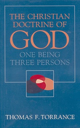 Christian Doctrine of God, One Being Three Persons: Torrance, Thomas F.