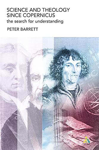 Science and theology since Copernicus : the search for understanding.: Barrett, Peter.