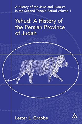 The History of the Jews and Judaism in the Second Temple Period, Volume 1: Yehud, the Persian ...