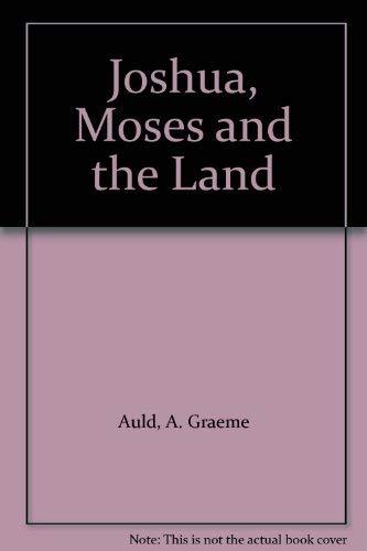 Joshua, Moses and the Land: Auld, A. Graeme