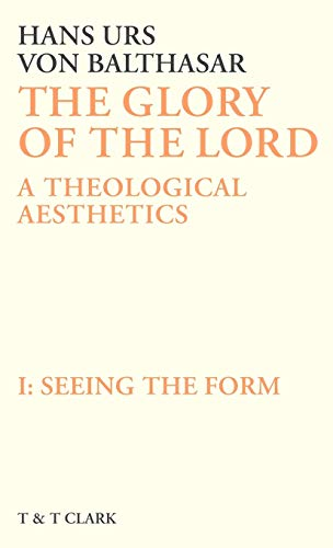 9780567093233: The Glory of the Lord Vol 1: Seeing The Form: A Theological Aesthetics: Seeing the Form v. 1